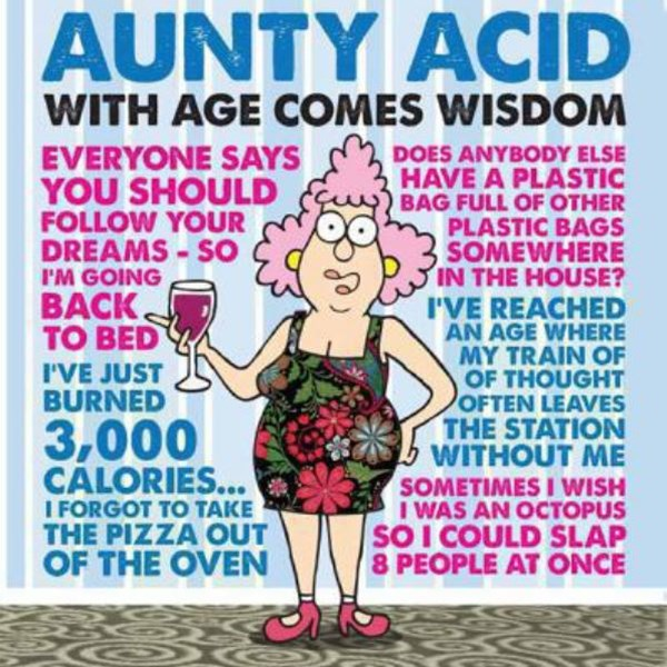 Aunty Acid: With Age Comes Wisdom