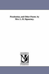 Pocahontas, and Other Poems. by Mrs. L. H. Sigourney. by Lydia Howard Sigourney, L H (Lydia Howard) Sigourney (9781425528638) - PaperBack - History Latin America