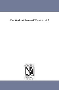 The Works of Leonard Woods Avol. 3 by Leonard Woods (9781425564841) - PaperBack - History Latin America