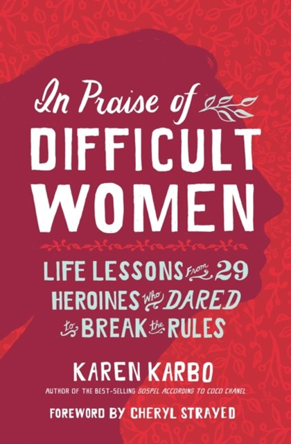 In Praise of Difficult Women