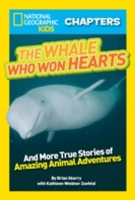 National Geographic Kids Chapters: The Whale Who Won Hearts: And More True Stories of Adventures wi