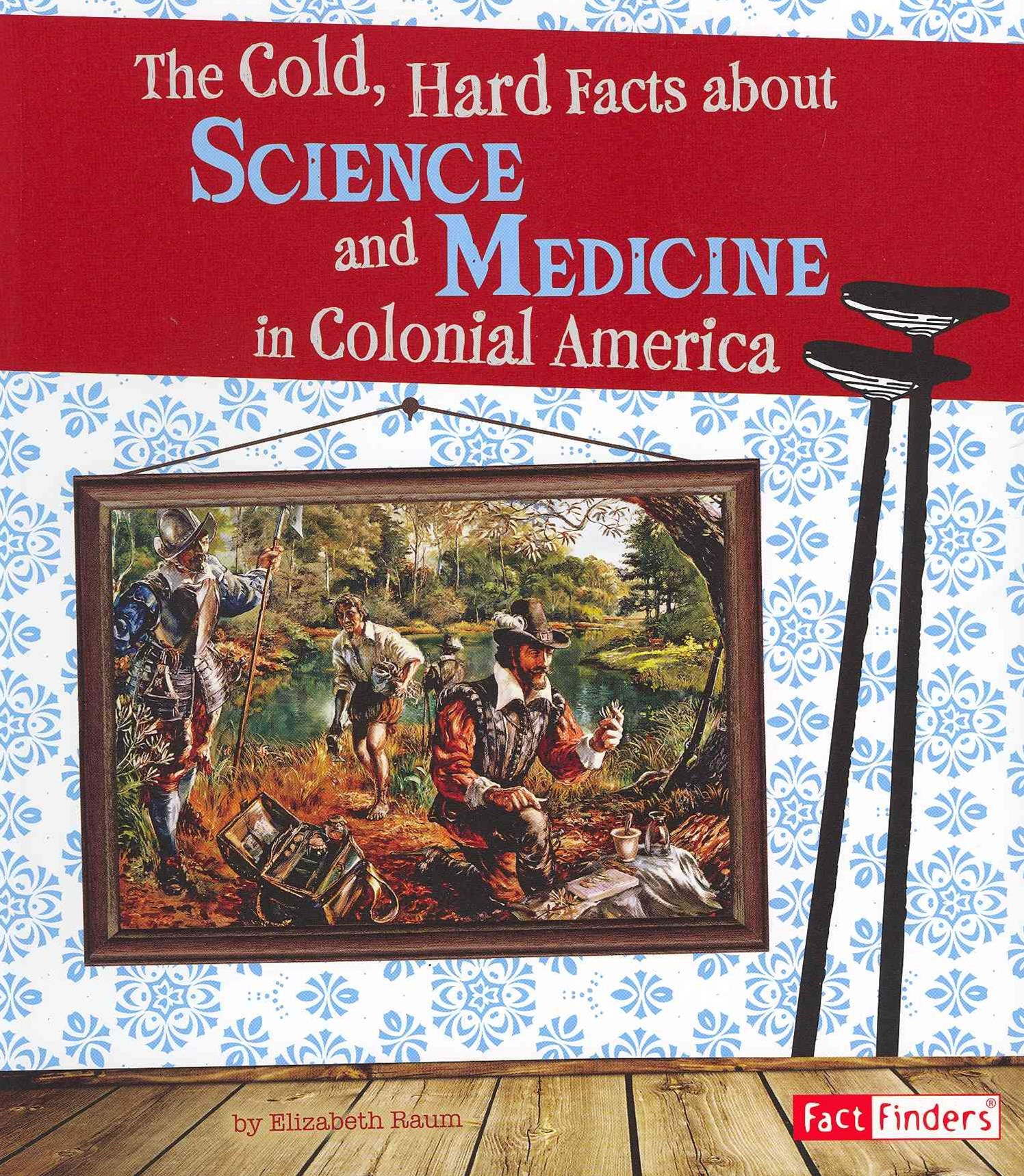 The Cold, Hard Facts about Science and Medicine in Colonial America