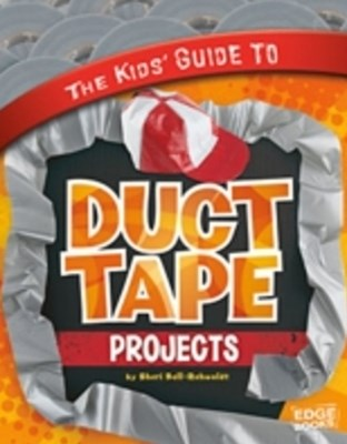 Kids' Guide to Duct Tape Projects