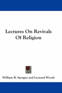 Lectures on Revivals of Religion by William B. Sprague, Leonard Woods (9781430482529) - PaperBack - Religion & Spirituality Christianity
