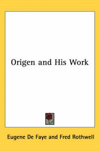 Origen and His Work by Eugene de Faye, Fred Rothwell (9781432603748) - HardCover - Religion & Spirituality Christianity