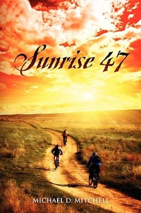 Sunrise 47 by Michael D Mitchell (9781432723767) - PaperBack - Biographies General Biographies