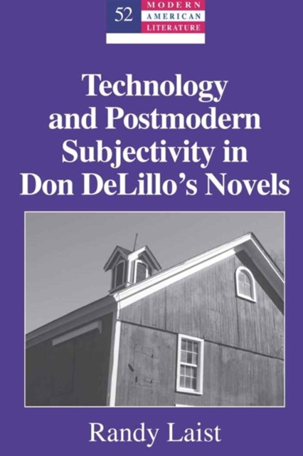 Technology and Postmodern Subjectivity in Don Delillo's Novels