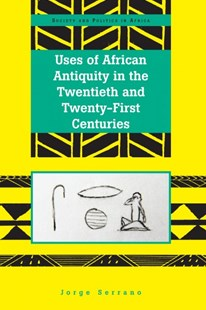 Uses of African Antiquity in the Twentieth and Twenty-first Centuries by Jorge Serrano (9781433140846) - HardCover - Social Sciences Sociology
