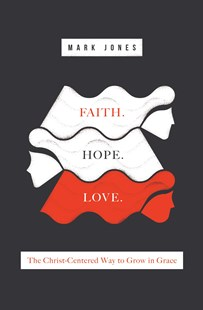 Faith. Hope. Love. by Mark Jones (9781433555664) - PaperBack - Religion & Spirituality Christianity