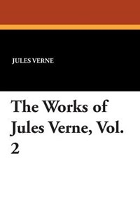 The Works of Jules Verne, Vol. 2 by Jules Verne, Charles F. Horne (9781434415790) - PaperBack - Modern & Contemporary Fiction Literature