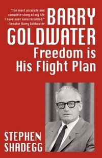 Barry Goldwater by Stephen Shadegg, Clarence Budington Kelland (9781434432902) - PaperBack - Biographies Political