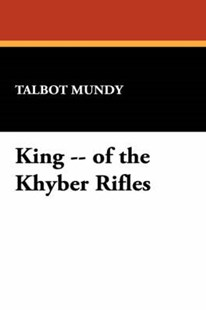 King -- Of the Khyber Rifles by Talbot Mundy (9781434461247) - HardCover - Historical fiction