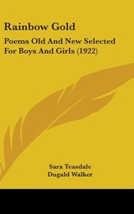 Rainbow Gold by Sara Teasdale, Dugald Walker (9781436608534) - HardCover - Poetry & Drama Poetry