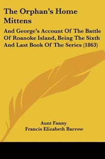 The Orphan's Home Mittens by Aunt Fanny, Francis Elizabeth Barrow (9781437062953) - PaperBack - Reference Law