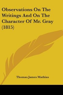 Observations on the Writings and on the Character of Mr. Gray (1815) by Thomas James Mathias (9781437068641) - PaperBack - Reference Law