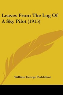 Leaves from the Log of a Sky Pilot (1915) by William George Puddefoot (9781437082944) - PaperBack - Reference Law