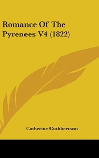 Romance of the Pyrenees V4 (1822) by Catherine Cuthbertson (9781437232745) - HardCover - Modern & Contemporary Fiction Literature