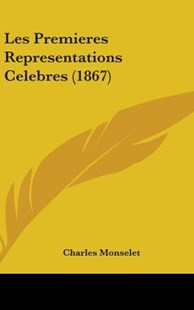 Les Premieres Representations Celebres by Charles Monselet (9781437245592) - HardCover - Reference