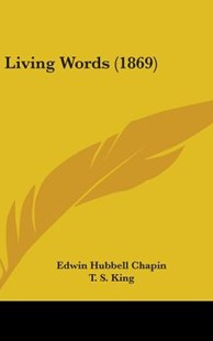 Living Words (1869) by E H Chapin, Edwin Hubbell Chapin, T S King (9781437255812) - HardCover - Modern & Contemporary Fiction Literature