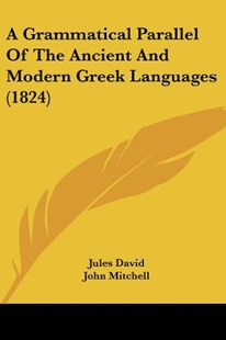 A Grammatical Parallel of the Ancient and Modern Greek Languages (1824) by Jules David, John Mitchell (9781437454703) - PaperBack - Modern & Contemporary Fiction Literature