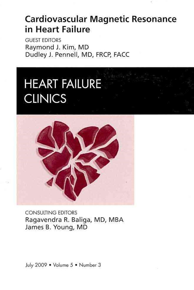 Cardiovascular Magnetic Resonance in Heart Failure, an Issue of Heart Failure Clinics
