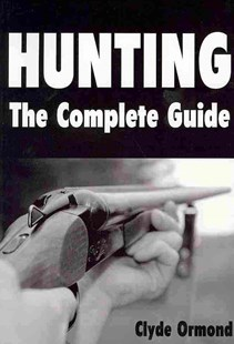 Hunting the Complete Guide by Clyde Ormond (9781438270777) - PaperBack - Sport & Leisure Other Sports