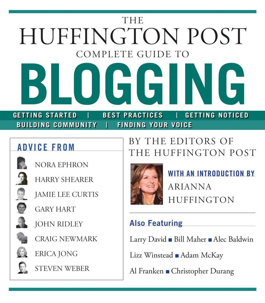 How to Blog: The Huffington Post Complete Guide to Blogging
