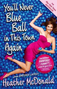 You'll Never Blue Ball in This Town Again by Heather McDonald (9781439176283) - PaperBack - Biographies Entertainment