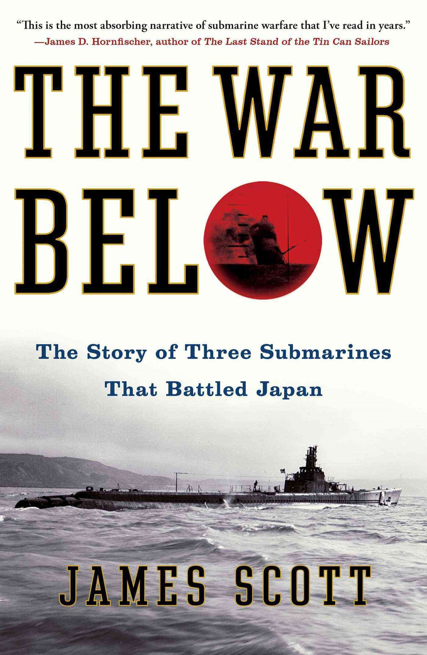 War Below: The Story of Three Submarines That Battled Japan