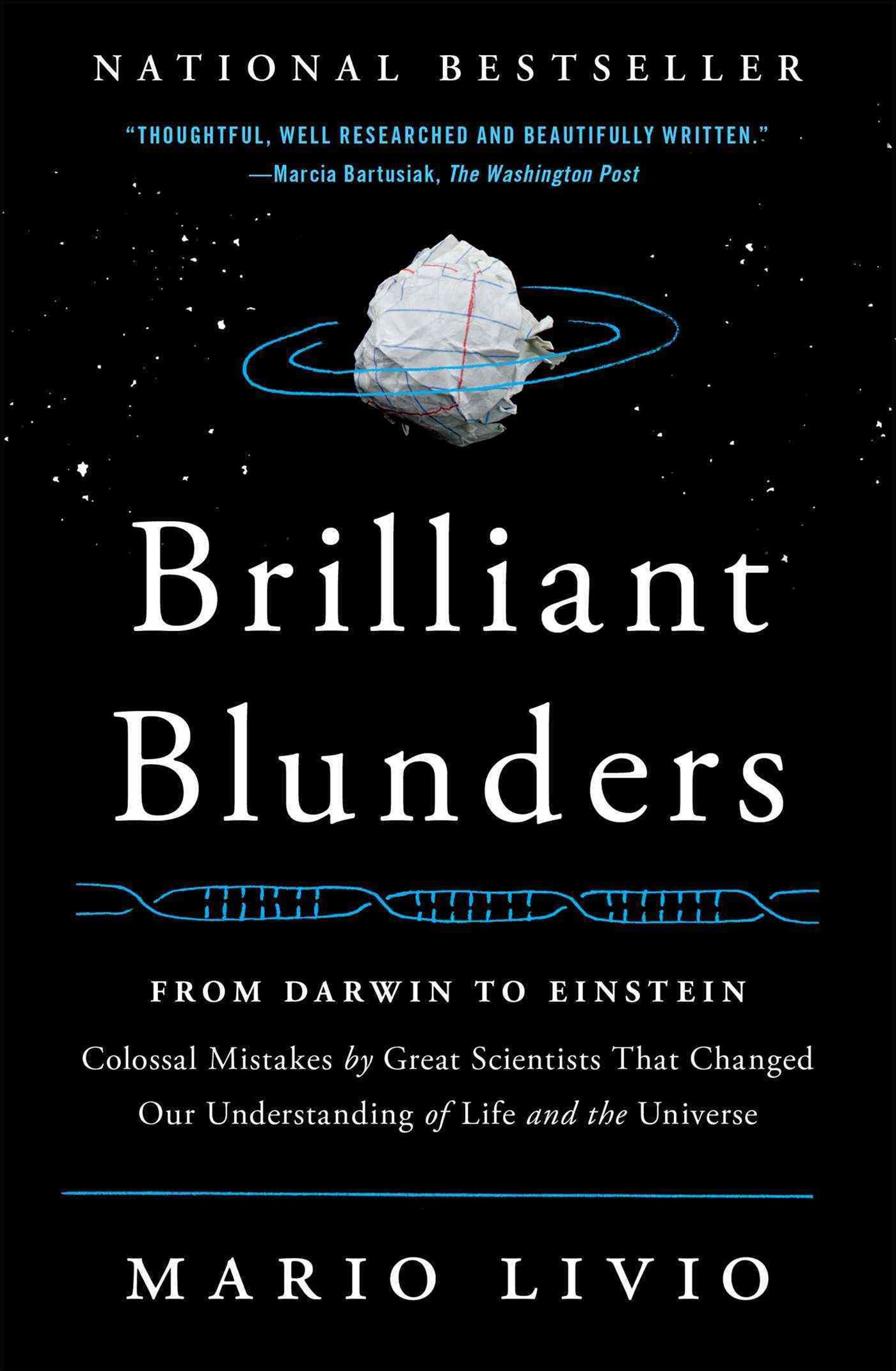 Brilliant Blunders: From Darwin to Einstein - Colossal Mistakes by GreatScientists That Changed Our Understanding of Life and the Universe