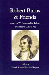 Robert Burns and Friends by Patrick Scott, Kenneth Simpson, Corey Andrews, Valentina Bold, Gerard Carruthers, Edward Cowan, Marco Fazzini, Fred Freeman, R. D. S. Jack, Thomas Keith, Douglas Mack, Kirsteen McCue, Carol McGuirk, David Robb (9781439270974) - PaperBack - Reference