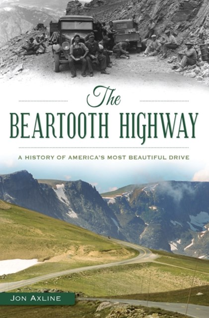 Beartooth Highway: A History of America's Most Beautiful Drive