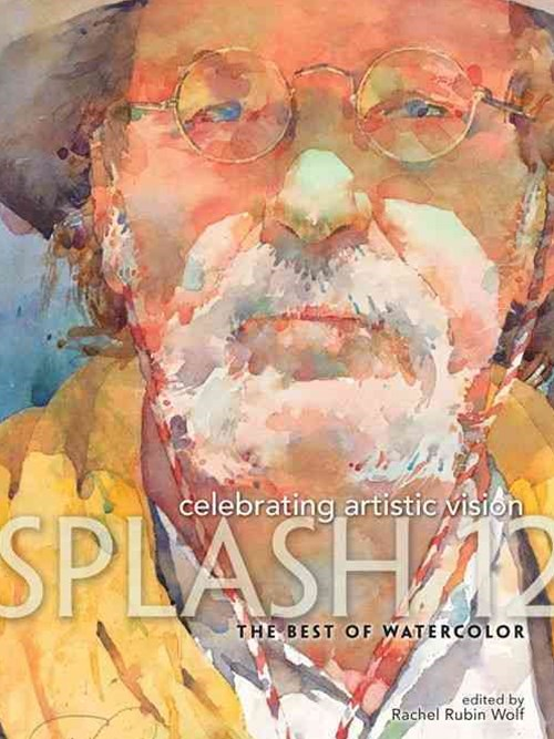 Splash 12: Celebrating Artistic Vision: The Best of Watercolor
