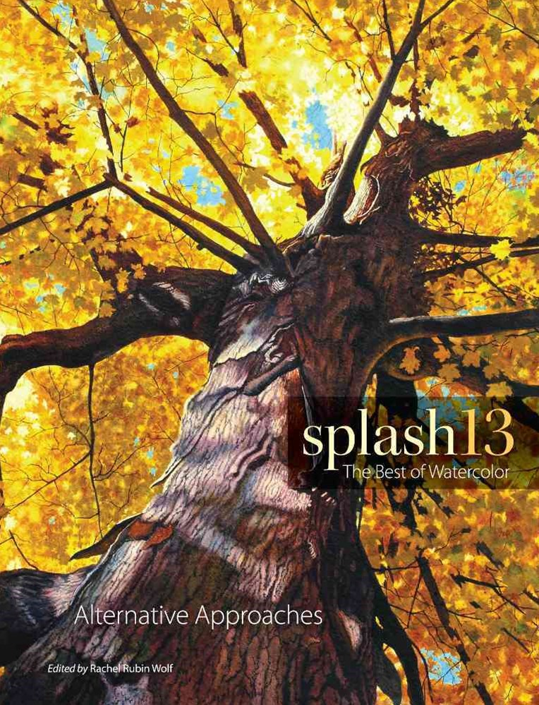 Splash 13: Alternative Approaches: The Best of Watercolor