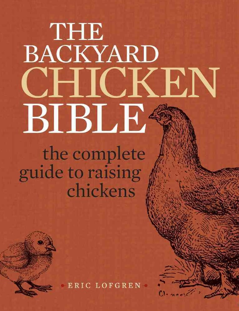 Backyard Chicken Bible: The Complete Guideto Raising Chickens