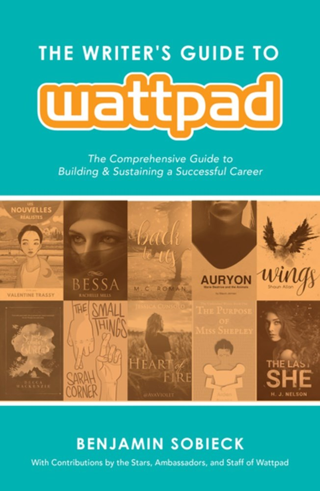 Writer's Guide to Wattpad: The Comprehensive Guide to Building and Sustaining a Successful Career