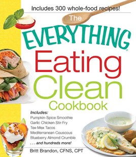 Everything Eating Clean Cookbook by Britt Brandon (9781440529993) - PaperBack - Cooking Cooking Reference
