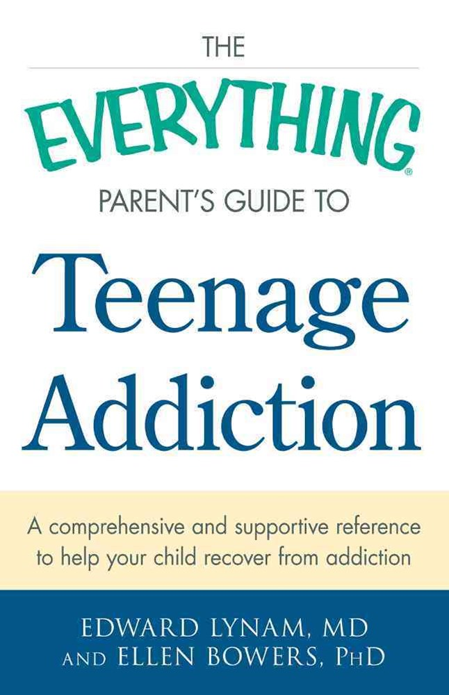 Everything Parent's Guide to Teenage Addiction