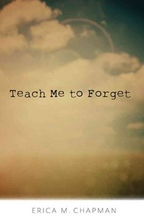 Teach Me To Forget by Erica M Chapman (9781440594571) - HardCover - Children's Fiction