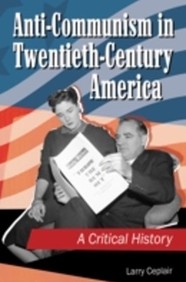 Anti-communism in Twentieth-Century America: A Critical History