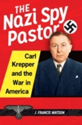 Nazi Spy Pastor: Carl Krepper and the War in America