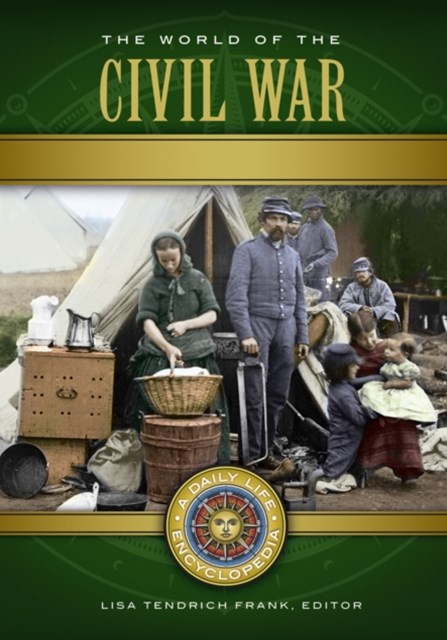 World of the Civil War: A Daily Life Encyclopedia [2 volumes]