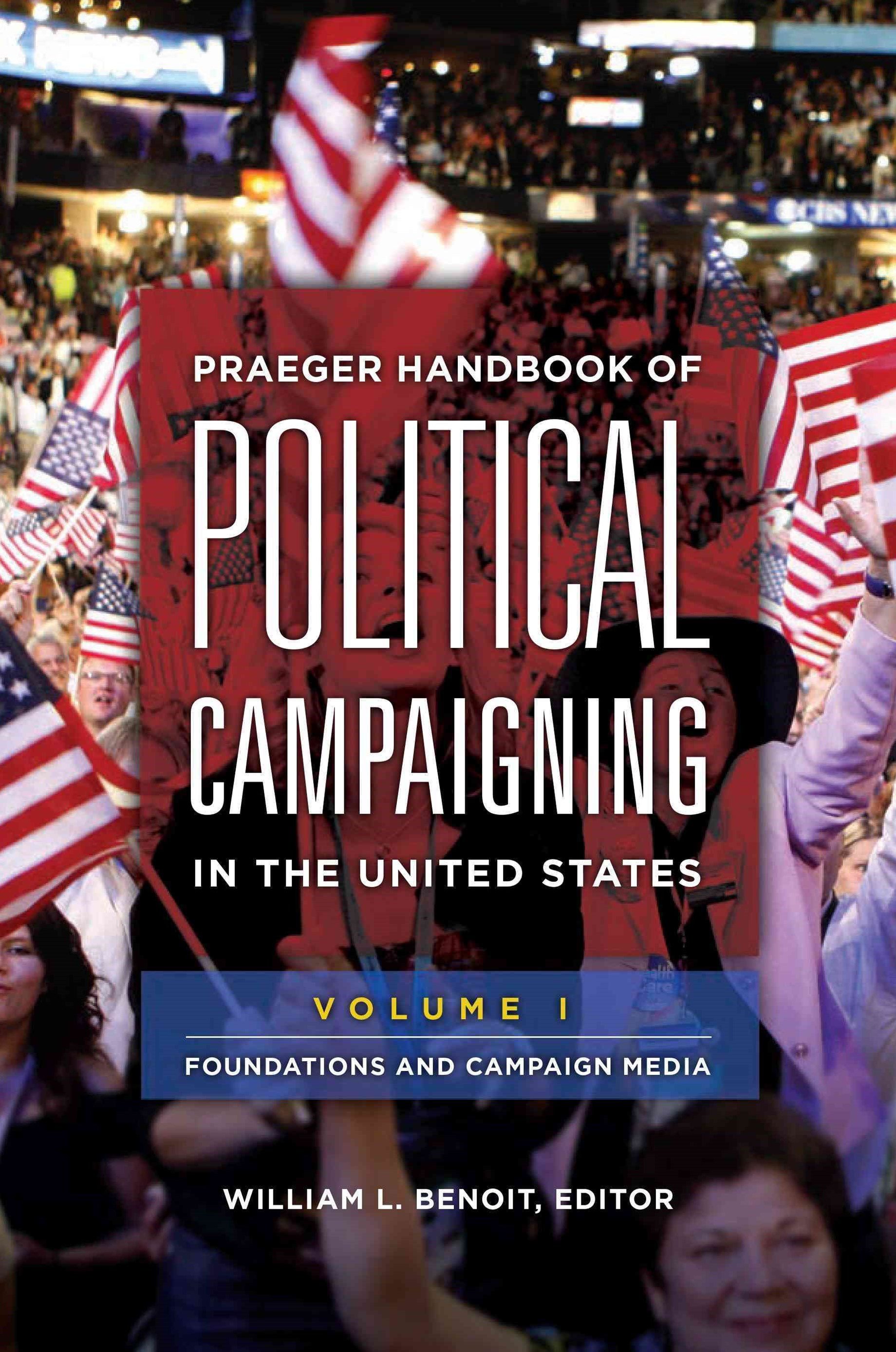 Praeger Handbook of Political Campaigning in the United States
