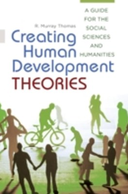 Creating Human Development Theories: A Guide for the Social Sciences and Humanities
