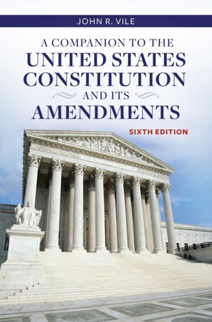 Companion to the United States Constitution and Its Amendments, 6th Edition