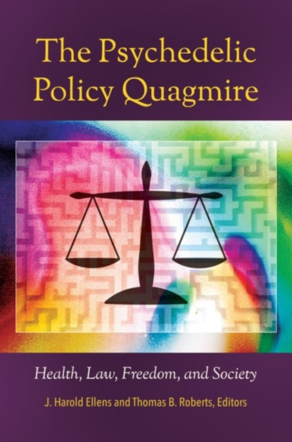 Psychedelic Policy Quagmire: Health, Law, Freedom, and Society