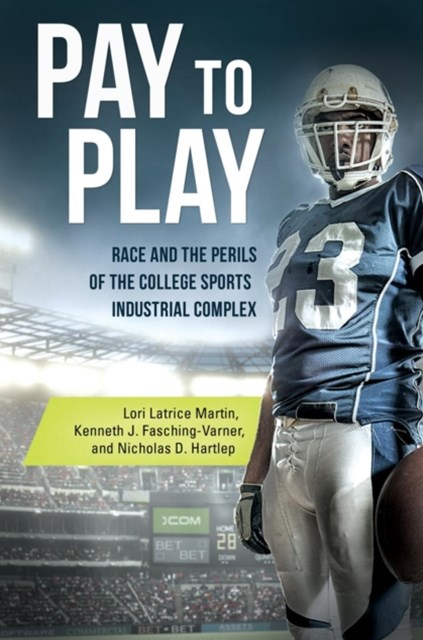 Pay to Play: Race and the Perils of the College Sports Industrial Complex