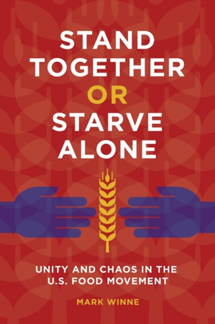 Stand Together or Starve Alone: Unity and Chaos in the U.S. Food Movement
