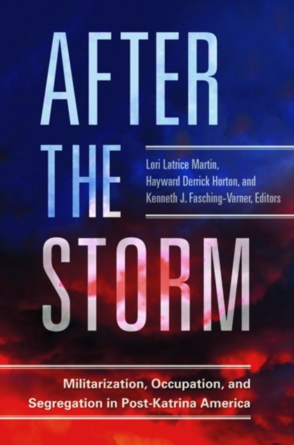 After the Storm: Militarization, Occupation, and Segregation in Post-Katrina America