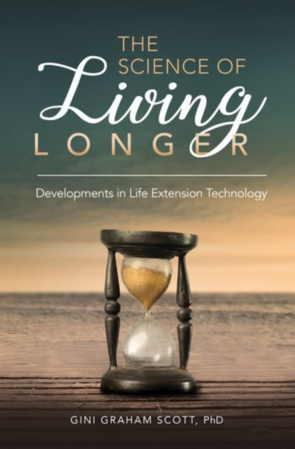 Science of Living Longer: Developments in Life Extension Technology
